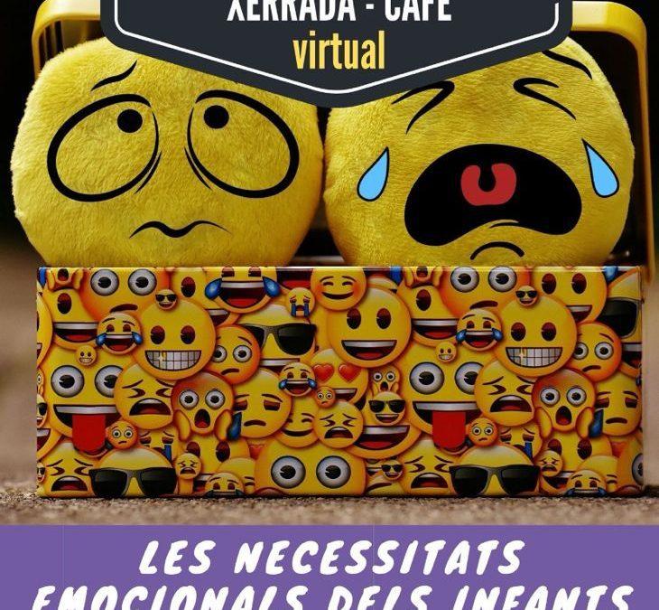 """* 29/04 17 H.* XERRADA-CAFÈ Virtual: """" Les necessitats emocionals dels infants"""""""